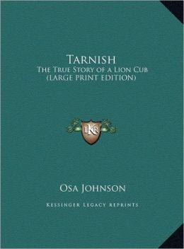 Tarnish: The True Story of a Lion Cub (Large Print Edition)