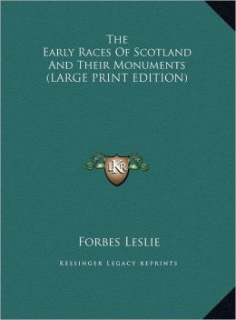 The Early Races of Scotland and Their Monuments
