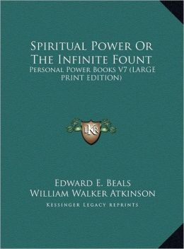 Spiritual Power or the Infinite Fount: Personal Power Books V7 (Large Print Edition)