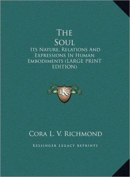 The Soul: Its Nature, Relations and Expressions in Human Embodiments (Large Print Edition)