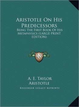 Aristotle on His Predecessors: Being the First Book of His Metaphysics (Large Print Edition)