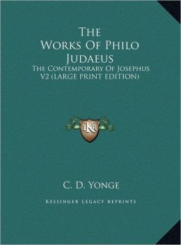 The Works of Philo Judaeus: The Contemporary of Josephus V2 (Large Print Edition)