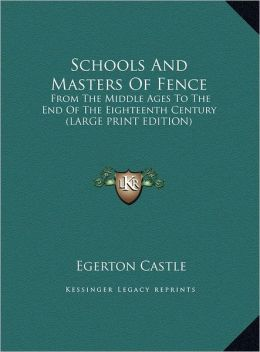 Schools and Masters of Fence: From the Middle Ages to the End of the Eighteenth Century (Large Print Edition)