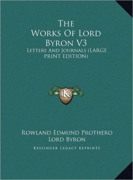 The Works of Lord Byron V3: Letters and Journals (Large Print Edition)