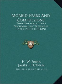 Morbid Fears and Compulsions: Their Psychology and Psychoanalytic Treatment (Large Print Edition)