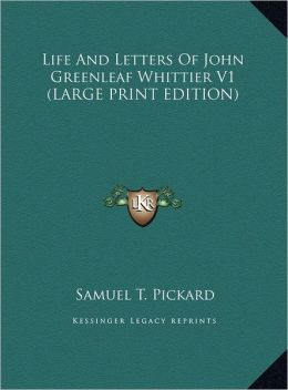 Life and Letters of John Greenleaf Whittier V1
