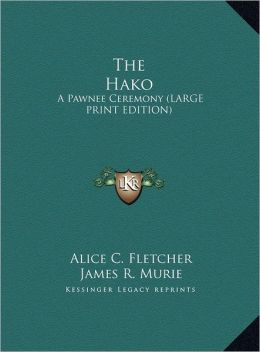 The Hako: A Pawnee Ceremony (Large Print Edition)