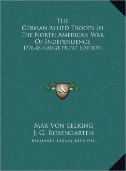The German Allied Troops in the North American War of Independence: 1776-83 (Large Print Edition)
