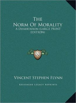 The Norm of Morality: A Dissertation (Large Print Edition)