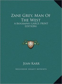 Zane Grey, Man of the West: A Biography (Large Print Edition)