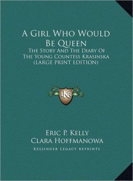 A Girl Who Would Be Queen: The Story and the Diary of the Young Countess Krasinska (Large Print Edition)