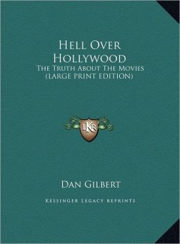 Hell Over Hollywood: The Truth about the Movies (Large Print Edition)