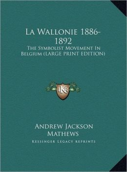 La Wallonie 1886-1892: The Symbolist Movement in Belgium (Large Print Edition)
