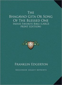 The Bhagavad Gita or Song of the Blessed One: India's Favorite Bible (Large Print Edition)