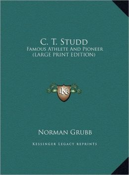 C. T. Studd: Famous Athlete and Pioneer (Large Print Edition)