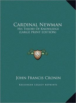 Cardinal Newman: His Theory of Knowledge (Large Print Edition)