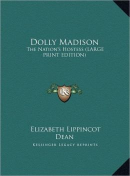 Dolly Madison: The Nation's Hostess (Large Print Edition)