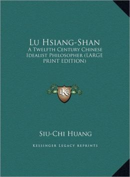 Lu Hsiang-Shan: A Twelfth Century Chinese Idealist Philosopher (Large Print Edition)