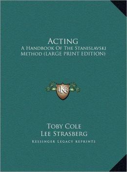 Acting: A Handbook of the Stanislavski Method (Large Print Edition)