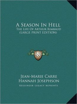 A Season in Hell: The Life of Arthur Rimbaud (Large Print Edition)