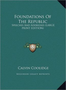Foundations of the Republic: Speeches and Addresses (Large Print Edition)