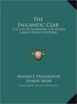 The Enigmatic Czar: The Life of Alexander I of Russia (Large Print Edition)