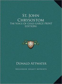 St. John Chrysostom: The Voice of Gold (Large Print Edition)
