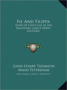 Fil and Filippa: Story of Child Life in the Philippines (Large Print Edition)