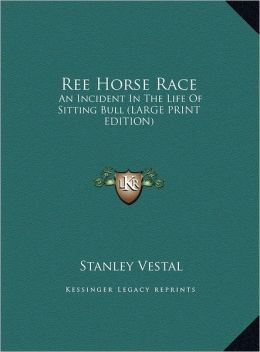 Ree Horse Race: An Incident in the Life of Sitting Bull (Large Print Edition)