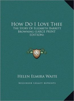 How Do I Love Thee: The Story of Elizabeth Barrett Browning (Large Print Edition)