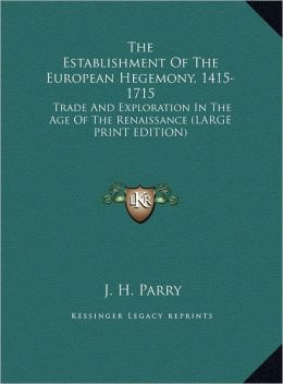 The Establishment of the European Hegemony, 1415-1715: Trade and Exploration in the Age of the Renaissance (Large Print Edition)