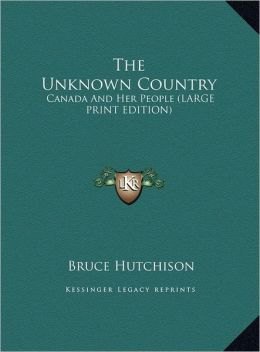The Unknown Country: Canada and Her People (Large Print Edition)