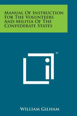 Manual Of Instruction For The Volunteers And Militia Of The Confederate States