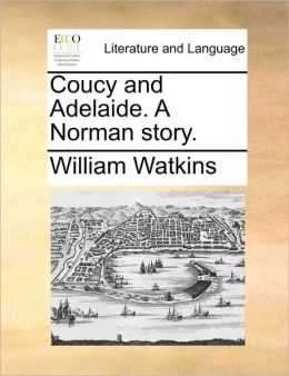 Coucy and Adelaide. A Norman story.