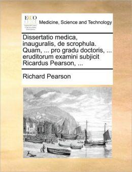 Dissertatio medica, inauguralis, de scrophula. Quam, ... pro gradu doctoris, ... eruditorum examini subjicit Ricardus Pearson, ...