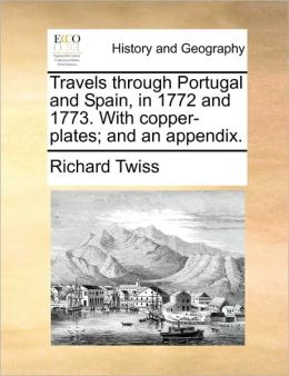 Travels through Portugal and Spain, in 1772 and 1773. With copper-plates; and an appendix.