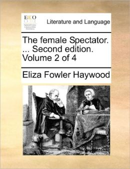 The Female Spectator. ... Second Edition. Volume 2 Of 4