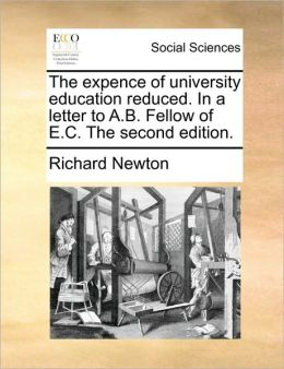The expence of university education reduced. In a letter to A.B. Fellow of E.C. The second edition.