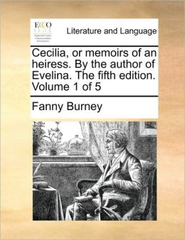 Cecilia, or Memoirs of an Heiress. by the Author of Evelina. the Fifth Edition. Volume 1 of 5