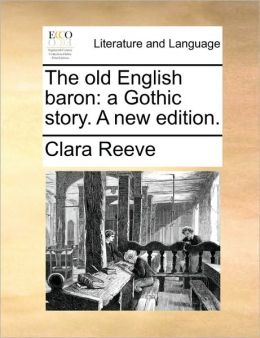 The old English baron: a Gothic story. A new edition.