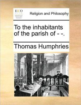 To the inhabitants of the parish of - -.