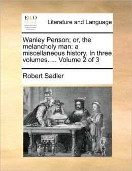Wanley Penson; or, the melancholy man: a miscellaneous history. In three volumes. ... Volume 2 of 3