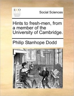 Hints To Fresh-Men, From A Member Of The University Of Cambridge.