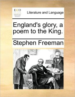 England's glory, a poem to the King.