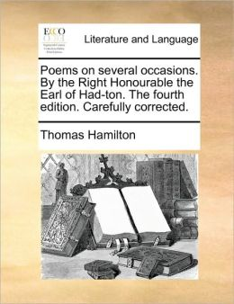 Poems on several occasions. By the Right Honourable the Earl of Had-ton. The fourth edition. Carefully corrected.
