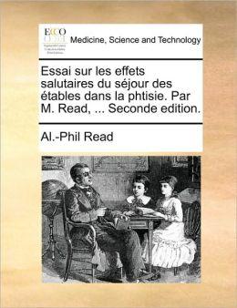 Essai sur les effets salutaires du s jour des tables dans la phtisie. Par M. Read, ... Seconde edition.