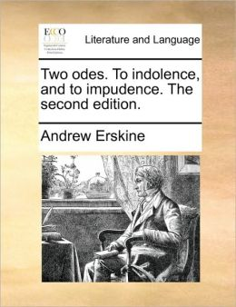 Two odes. To indolence, and to impudence. The second edition.