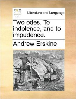 Two odes. To indolence, and to impudence.