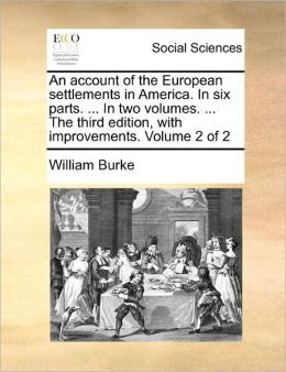 An Account Of The European Settlements In America. In Six Parts. ... In Two Volumes. ... The Third Edition, With Improvements. Volume 2 Of 2