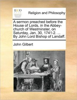 A Sermon Preached Before The House Of Lords, In The Abbey-Church Of Westminster, On Saturday, Jan. 30, 1741-2. ... By John Lord Bishop Of Landaff.